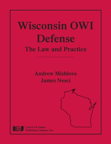 Wisconsin OWI Defense: The Law and Practice: Andrew Mishlove, James
