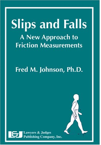 Slips and Falls: A New Approach to Friction Measurements - Fred M. Johnson