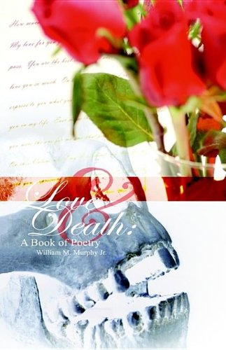 Love and Death: A Book of Poetry: Murphy, William M., Jr.