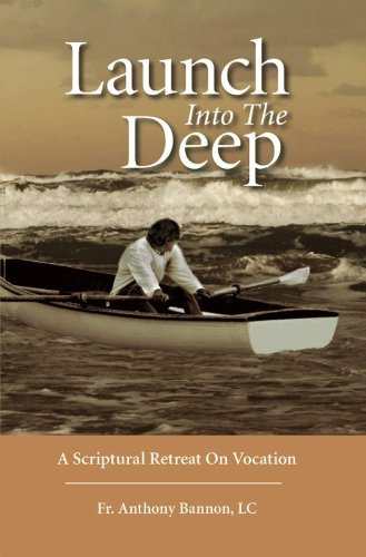 Launch into the Deep A Scriptural Retreat: Fr. Anthony Bannon