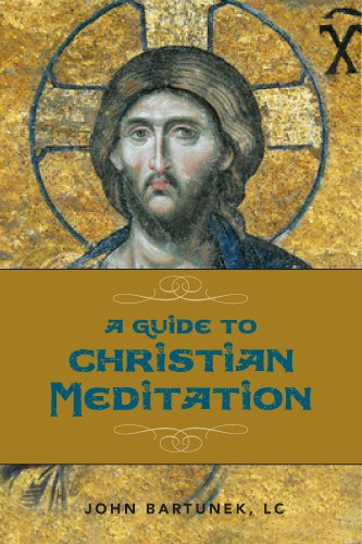 A Guide to Christian Meditation: Fr. John Bartunek, LC