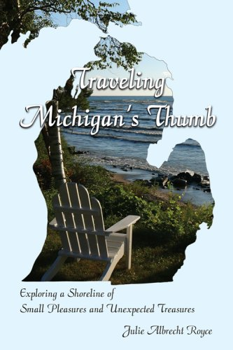 9781933272108: Traveling Michigan's Thumb: Exploring a Shoreline of Small Pleasures and Unexpected Treasures