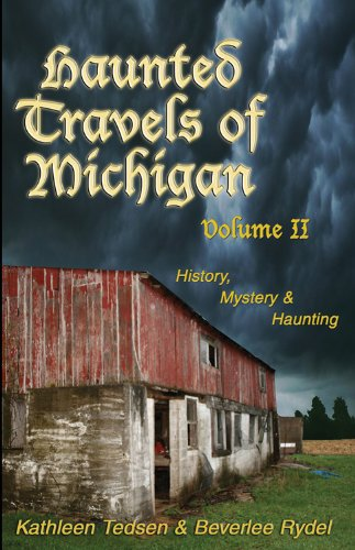 Haunted Travels of Michigan, Volume 2: History,: Tedsen, Kathleen