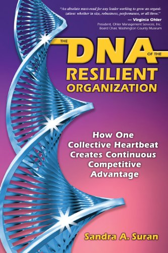 The DNA of the Resilient Organization : How One Collective Heartbeat Creates Competitive Advantage:...