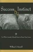 9781933285429: Success by Instinct: Use What Animals Already Know to Boost Your Career