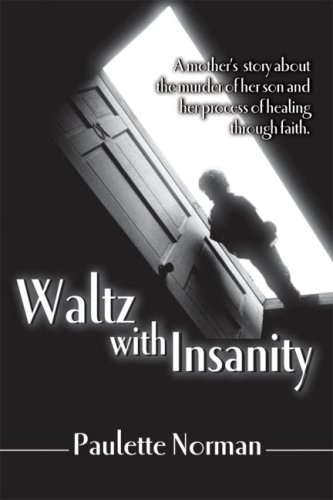 Waltz with Insanity : A Mother's Story About the Abduction of Her Son and Her Process of Healing ...