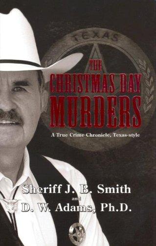 The Christmas Day Murders: A True Crime Chronicle, Texas-Style: J. B. Smith; D. W., Ph.D. Adams
