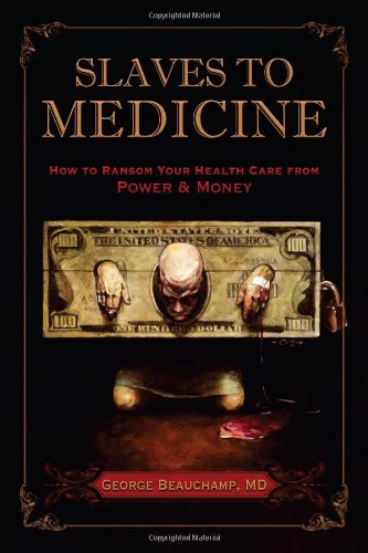 9781933285948: Slaves to Medicine: How to Ransom Your Health Care From Power and Money