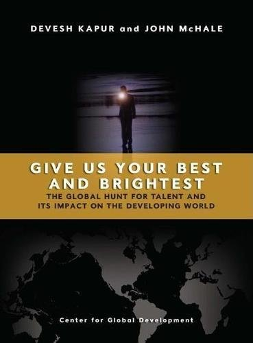 9781933286037: Give Us Your Best and Brightest: The Global Hunt for Talent and Its Impact on the Developing World