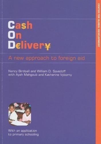 Cash on Delivery: A New Approach to: Birdsall, Nancy, Savedoff,