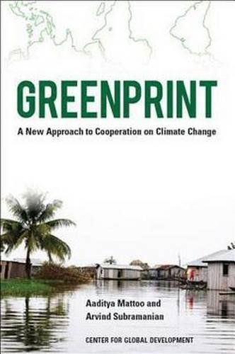 Greenprint: A New Approach to Cooperation on Climate Change: Aaditya Mattoo, Arvind Subramanian