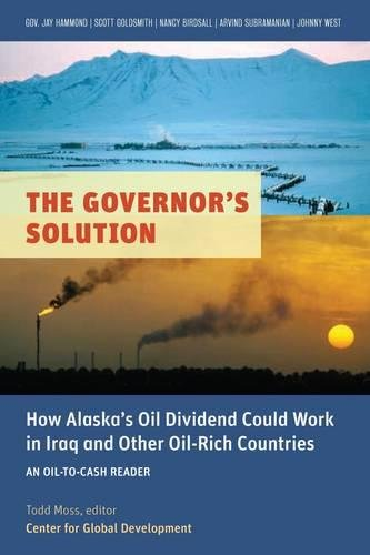 9781933286709: The Governor's Solution: How Alaska's Oil Dividend Could Work in Iraq and Other Oil-Rich Countries (Oil-to-Cash Readers)