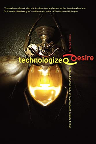 9781933293738: Technologized Desire: Selfhood and the Body in Postcapitalist Science Fiction