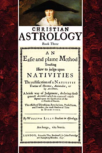 Christian Astrology, Book 3: An Easie and: Lilly, William