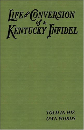 9781933304748: Life and Conversion of a Kentucky Infidel, The