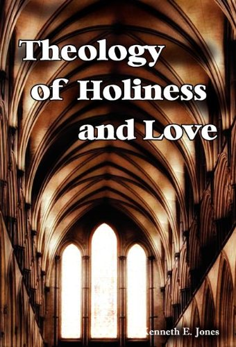 Theology of Holiness and Love: Jones, Kenneth E.
