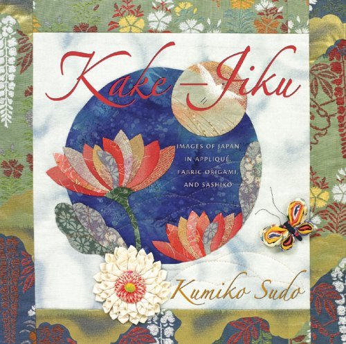 Kake-Jiku: Images of Japan in Appliqué, Fabric Origami, and Sashiko (9781933308111) by Kumiko Sudo