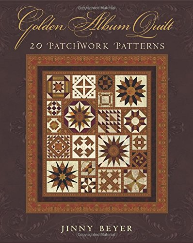 Golden Album Quilt: 20 Patchwork Patterns: Beyer, Jinny