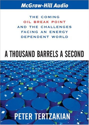 9781933309415: A Thousand Barrels a Second: The Coming Oil Break Point and the Challenges Facing an Energy Dependent World