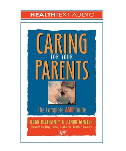 9781933310183: Caring for Your Parents, 3-cd set: The Complete AARP Guide