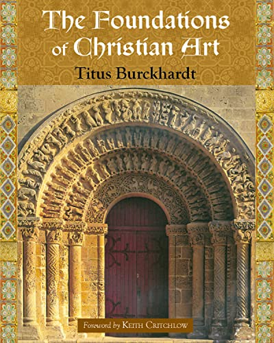 The Foundations of Christian Art (Sacred Art in Tradition Series): Burckhardt, Titus
