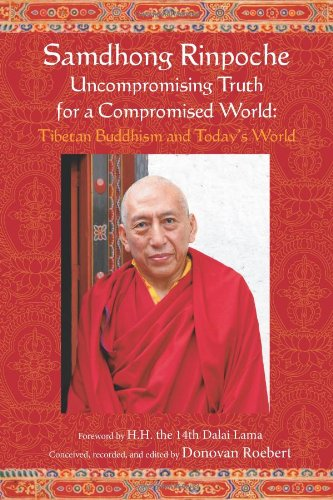 Samdhong Rinpoche: Uncomprimising Truth for a Compromised World - Tibetan Buddhism and Today's...