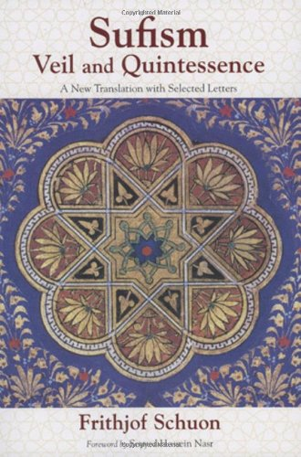 9781933316284: Sufism: Veil and Quintessence A New Translation with Selected Letters (The Writings of Frithjof Schuon)