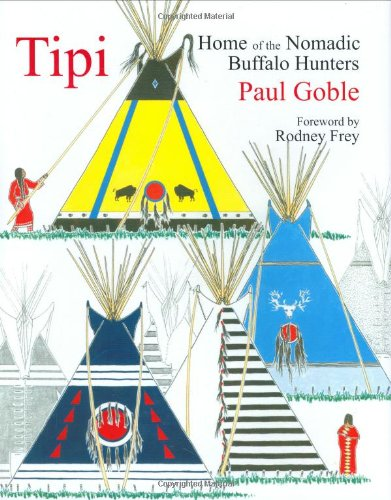 9781933316390: Tipi: Home of the Nomadic Buffalo Hunters