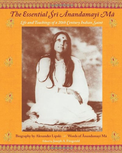 9781933316413: The Essential Sri Anandamayi Ma: Life and Teaching of a 20th Century Indian Saint