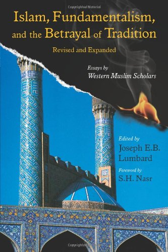 9781933316666: Islam, Fundamentalism, and the Betrayal of Tradition: Essays by Western Muslim Scholars (Perennial Philosophy Series)
