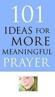 101 Ideas for More Meaningful Prayer: Leigh Brown