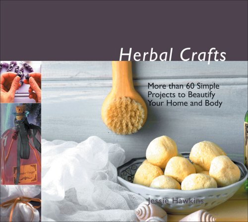 9781933317458: Herbal Crafts: More than 60 Simple Projects to Beautify Your Home and Body