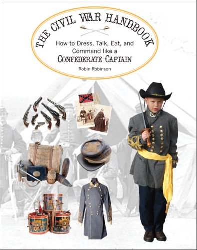 9781933317724: The Confederate Soldier's Handbook: How to Dress, Talk, Eat and Command Like a Rebel Lieutenant (Civil War Handbooks Series)