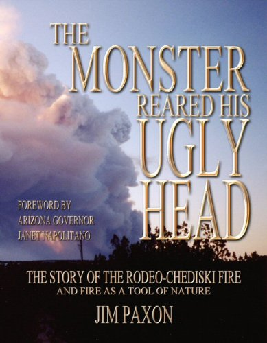 The Monster Reared His Ugly Head, the Story of the Rodeo- Chediski Fire and Fire as a Tool of ...