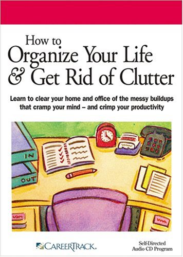 9781933328744: How to Organize Your Life & Get Rid of Clutter