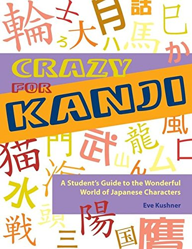 9781933330204: Crazy for Kanji: A Student's Guide to the Wonderful World of Japanese Characters