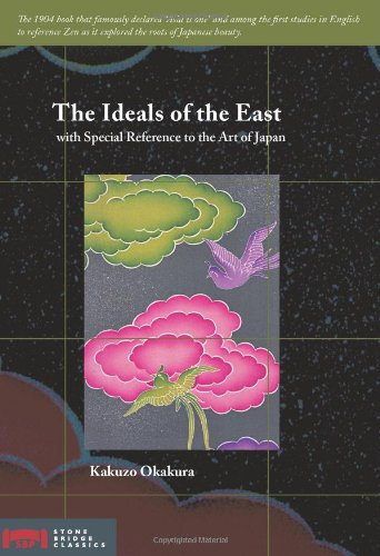 The Ideals of the East with Special Reference to the Art of Japan: Okakura, Kakuzo