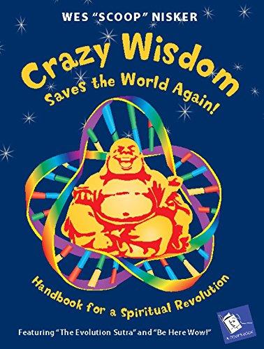 Crazy Wisdom Saves the World Again!: Handbook for a Spiritual Revolution (A Cody's Book): ...