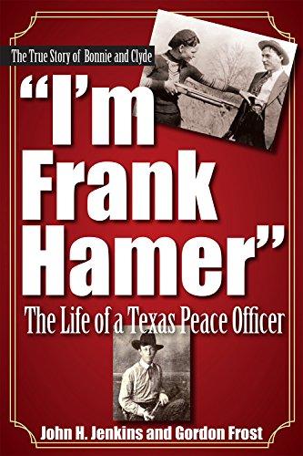 I'm Frank Hamer: The Life of a Texas Peace Officer: Jenkins, John H; Frost, H. Gordon