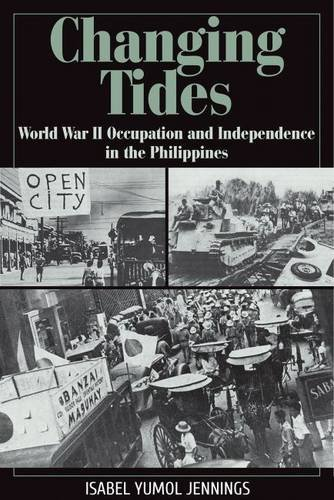9781933337685: Changing Tides: World War II Occupation and Independence in the Philippines