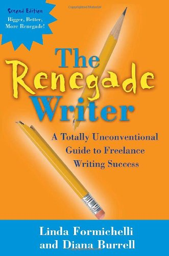 9781933338002: The Renegade Writer: A Totally Unconventional Guide to Freelance Writing Success