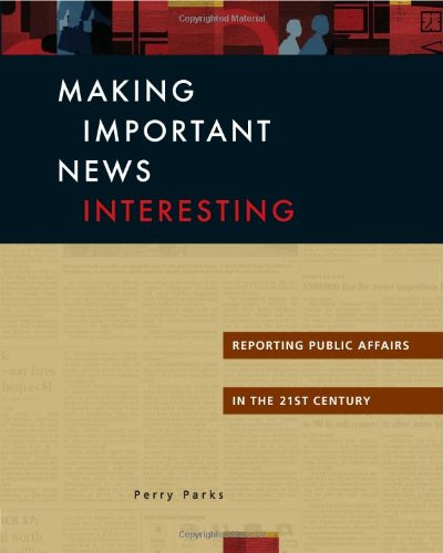 9781933338033: Making Important News Interesting: Reporting Public Affairs in the 21st Century