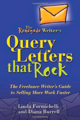 9781933338095: The Renegade Writer's Query Letters That Rock: The Freelance Writer's Guide to Selling More Work Faster (The Renegade Writer's Freelance Writing series)