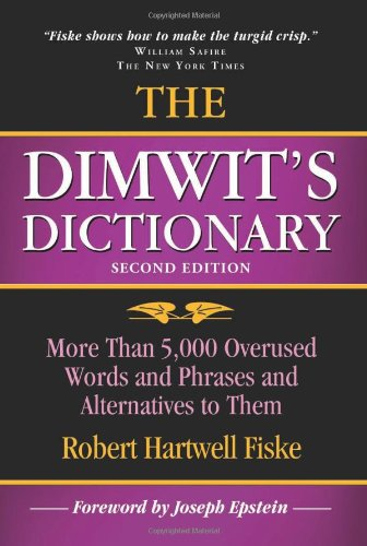 The Dimwit's Dictionary: More Than 5,000 Overused Words and Phrases and Alternatives to Them (1933338113) by Robert Hartwell Fiske
