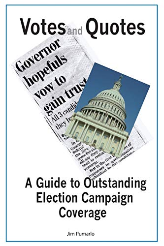 Votes and Quotes: A Guide to Outstanding Election Campaign Coverage: Pumarlo, Jim