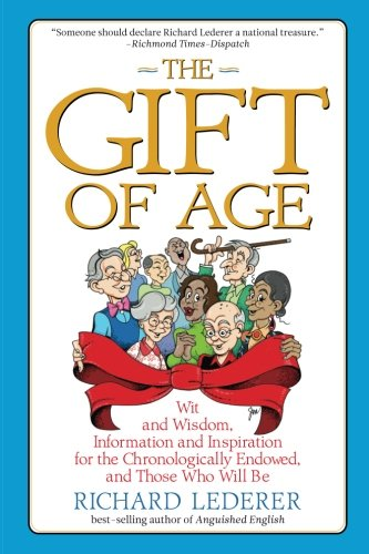 9781933338859: The Gift of Age: Wit and Wisdom, Information and Inspiration for the Chronologically Endowed, and Those Who Will Be