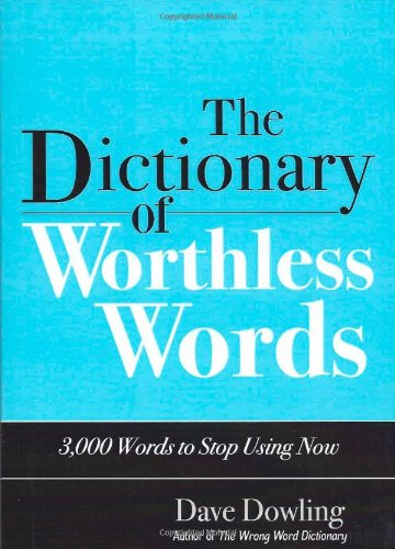 9781933338972: The Dictionary of Worthless Words: 3,000 Words to Stop Using Now