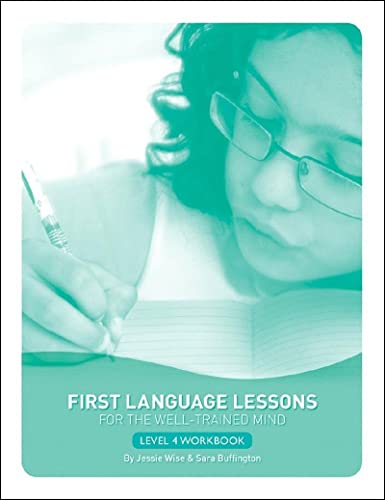 First Language Lessons for the Well-Trained Mind: Level 4 Student Workbook (First Language Lessons) (1933339330) by Jessie Wise; Sara Buffington
