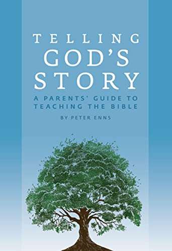 Telling God's Story: A Parents' Guide to Teaching the Bible: Enns, Peter