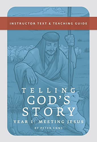 Telling God's Story: Instructor Text and Teaching Guide, Year One: Enns, Peter